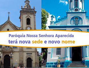 Paróquia Nossa Senhora Aparecida terá nova sede e novo nome